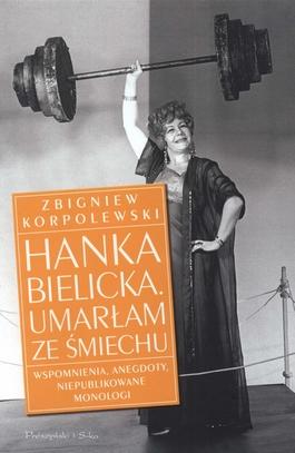 hanka-bielicka-umarlam-ze-smiechu-wspomnienia-anegdoty-niepublikowane-monologi-zbigniew-korpolewski.153486_0_1