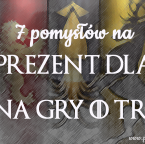 """Prezentuję7 prezentów dla fana """"Gry o Tron"""""""