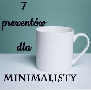 Prezentuję 7 pomysłów na prezent dla minimalisty