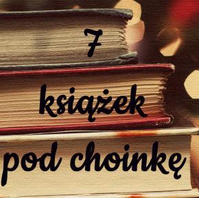 Prezentuję 7 książek pod choinkę