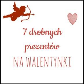 Prezentuję 7 drobnych prezentów na Walentynki